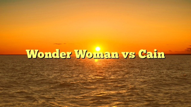 Wonder Woman vs Cain